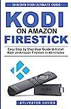 Kodi on Amazon Firestick: Easy Step by Step User Guide to Install Kodi on Amazon Firestick in 45 Minutes