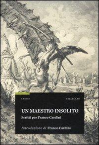 Un maestro insolito. Scritti per Franco Cardini by Aa.Vv.