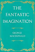 The Fantastic Imagination;With an Introduction by G. K. Chesterton