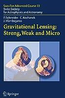 Gravitational Lensing: Strong, Weak and Micro: Saas-Fee Advanced Course 33 (Saas-Fee Advanced Course (33))