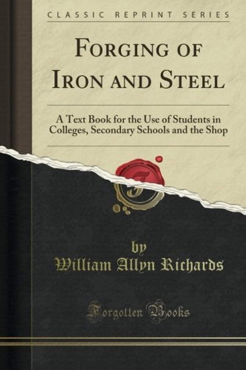 スリーブ成長する先住民Forging of Iron and Steel: A Text Book for the Use of Students in Colleges, Secondary Schools and the Shop (Classic Reprint)