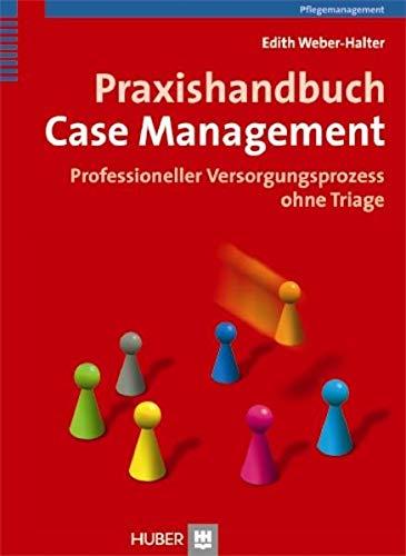 Praxishandbuch Case Management. Professioneller Versorgungsprozess ohne Triage