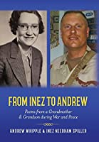 From Inez to Andrew: Poems from a Grandmother and Grandson during War and Peace