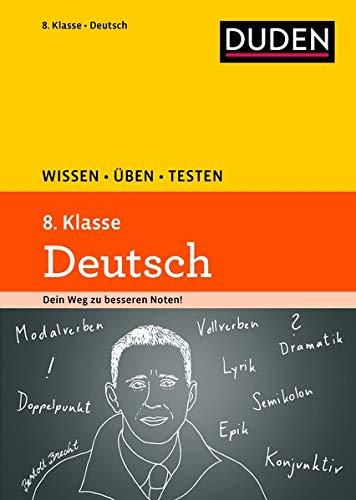 Wissen – Üben – Testen: Deutsch 8. Klasse: Ideal zur Vorbereitung auf Klassenarbeiten. Für Gymnasium und Gesamtschule