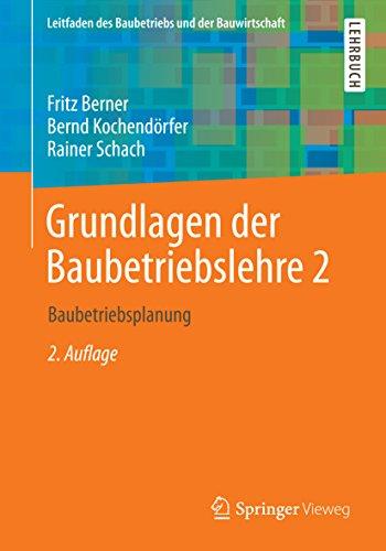 Grundlagen der Baubetriebslehre 2: Baubetriebsplanung (Leitfaden des Baubetriebs und der Bauwirtschaft)