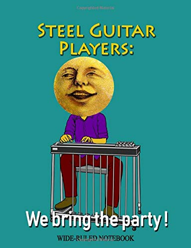 Steel Guitar Players: We Bring the Party!: Wide-Ruled