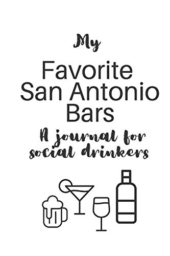 My Favorite San Antonio Bars: A journal for social drinkers