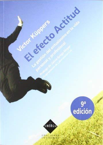 El efecto actitud: La gestión del entusiasmo en la vida personal y profesional (Sinergia) de Küppers, Victor (2012) Tapa blanda