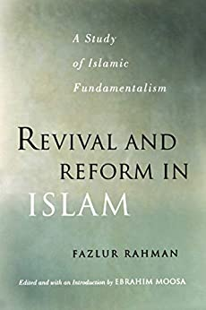 Revival and Reform in Islam: A Study of Islamic Fundamentalism by [Fazlur Rahman, Ebrahim Moosa]