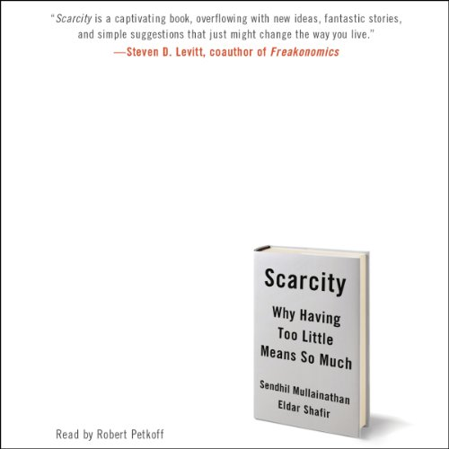 Scarcity     Why Having Too Little Means So Much              By:                                                                                                                                 Sendhil Mullainathan,                                                                                        Eldar Shafir                               Narrated by:                                                                                                                                 Robert Petkoff                      Length: 8 hrs and 47 mins     566 ratings     Overall 4.3