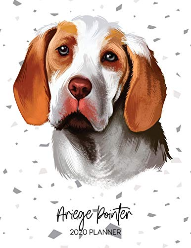 Ariege Pointer 2020 Planner: Dated Weekly Diary With To Do Notes & Dog Quotes (Awesome Calendar Planners for Pup Owners - Pedigree Breeds) 1