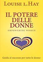 Il potere delle donne. Empowering women. Guida al successo per tutte le donne