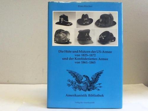 Die Hüte und Mützen der US-Armee von 1825-1872 und der Konföderierten Armee von 1861-1865.