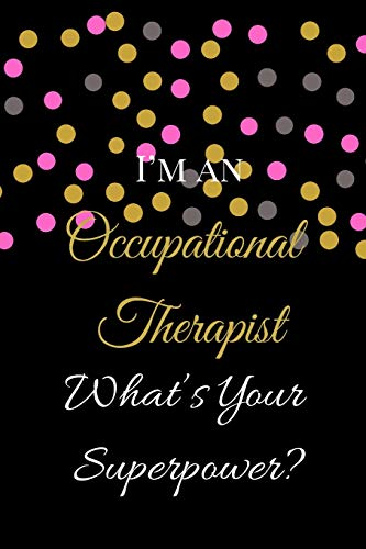 I'm an Occupational Therapist What's Your Superpower?: The Best Appreciation Funny Thank You Lined Floral Card Book, Diary, Notebook Journal Gift for ... Birthdays, Job Promotion, Retirement