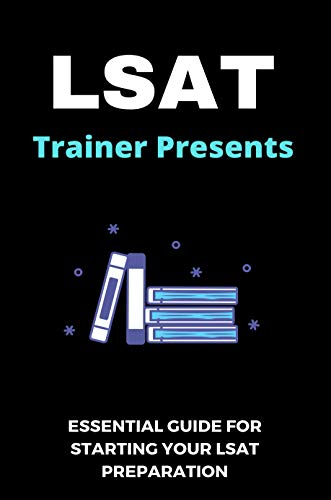 LSAT Trainer Presents: Essential Guide For Starting Your LSAT Preparation: Lsat Prep Books (English Edition)