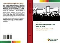 O repertório autonomista em junho de 2013: Ondas de protestos, formas de ação coletiva e classes sociais