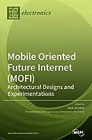 Mobile Oriented Future Internet (MOFI): Architectural Designs and Experimentations