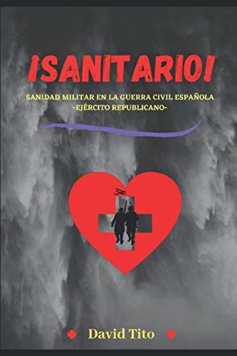 ¡SANITARIO!: Sanidad militar en la Guerra Civil Española- Ejército Republicano