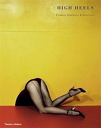 High Heels : Fashion, Feminity and Seduction