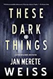 These Dark Things (A Captain Natalia Monte Investigation, Band 1) - Jan Merete Weiss
