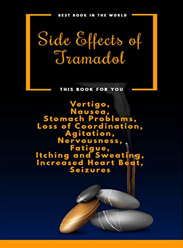 Side Effects of Tramadol: Vertigo, Nausea, Stomach Problems, Loss of Coordination, Agitation, Nervousness, Fatigue, Itching and Sweating, Increased Heart Beat, Seizures