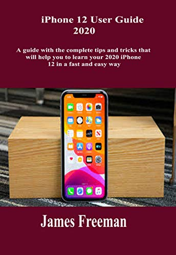IPhone 12 User Guide 2020: A guide with the complete tips and Tricks that will help you to learn your 2020 iPhone 12 in a fast and easy way (English Edition)