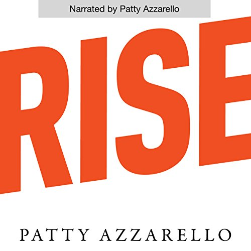Rise     3 Practical Steps for Advancing Your Career, Standing Out as a Leader, and Liking Your Life              By:                                                                                                                                 Patty Azzarello                               Narrated by:                                                                                                                                 Patty Azzarello                      Length: 10 hrs and 39 mins     58 ratings     Overall 4.8