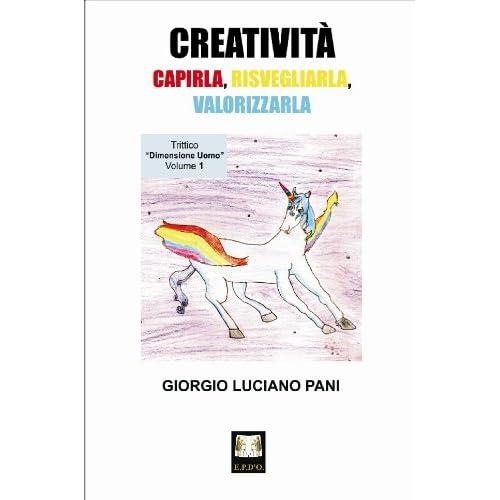 Creatività: capirla, risvegliarla, valorizzarla (Dimensione uomo Vol. 1)