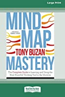 Mind Map Mastery: The Complete Guide to Learning and Using the Most Powerful Thinking Tool in the Universe (16pt Large Print Edition)