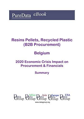 Resins Pellets, Recycled Plastic (B2B Procurement) Belgium Summary: 2020 Economic Crisis Impact on Revenues & Financials (English Edition)