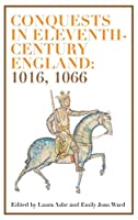 Conquests in Eleventh-Century England 1016, 1066