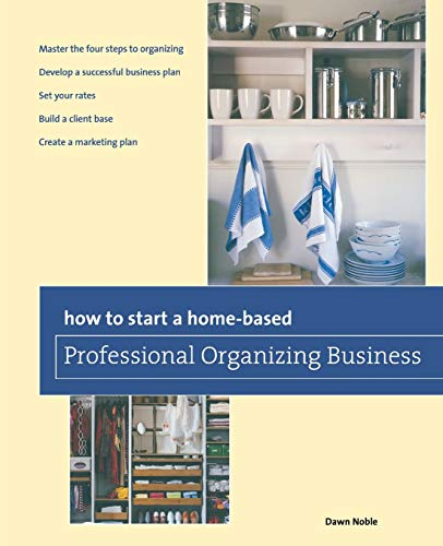 Compare Textbook Prices for How to Start a Home-based Professional Organizing Business Home-Based Business Series Second Edition ISBN 8587280000002 by Noble, Dawn