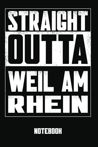 Straight outta Weil am Rhein Notizbuch: Notizbuch, Tagebuch, Rezeptbuch im coolen Straight outta... look. Für alle die aus Weil am Rhein kommen oder den Ort kennen