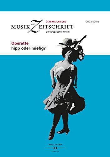 Operette - hipp oder miefig?: Österreichische Musikzeitschrift 03/2016