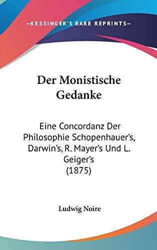 Der Monistische Gedanke: Eine Concordanz Der Philosophie Schopenhauer's, Darwin's, R. Mayer's Und L. Geiger's (1875)