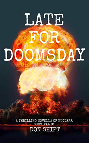 Late For Doomsday: a thrilling novella of nuclear survival by [Don Shift]