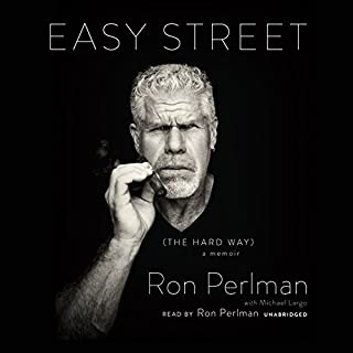 Easy Street (the Hard Way)     A Memoir              By:                                                                                                                                 Ron Perlman,                                                                                        Michael Largo                               Narrated by:                                                                                                                                 Ron Perlman                      Length: 10 hrs and 52 mins     644 ratings     Overall 4.6