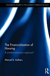 The Financialization of Housing: A political economy approach