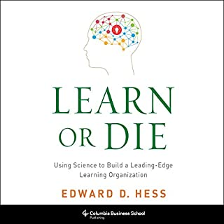 Learn or Die     Using Science to Build a Leading-Edge Learning Organization              By:                                                                                                                                 Edward D. Hess                               Narrated by:                                                                                                                                 Stefan Rudnicki                      Length: 8 hrs and 44 mins     71 ratings     Overall 4.2