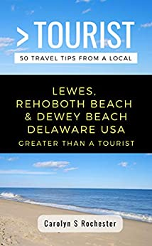 GREATER THAN A TOURIST- LEWES, REHOBOTH BEACH, & DEWEY BEACH DELAWARE UNITED STATES: 50 Travel Tips from a Local (Greater Than a Tourist Delaware Book 2) by [Carolyn S Rochester, Greater Than a Tourist]