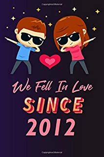 We fell in love since 2012: 120 lined journal / 6x9 notebook / Gift for valentines day / Gift for couples / for her / for ...