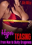 Hyper Teasing From Man to Slutty Seductress (English Edition)