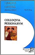 Lingua latina per se illustrata. Colloquia personarum. Per i Licei e gli Ist. magistrali