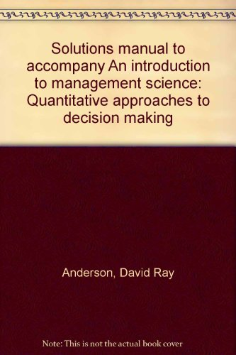 Solutions manual to accompany An introduction to management science: Quantitative approaches to decision making