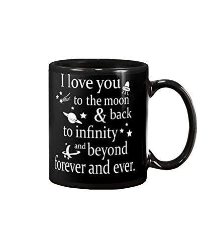 I Love You To The Moon And Back To Infinity And Beyond Forever And Ever Coffee Mug 11oz – Mug