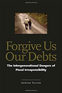 Forgive Us Our Debts: The Intergenerational Dangers of Fiscal Irresponsibility