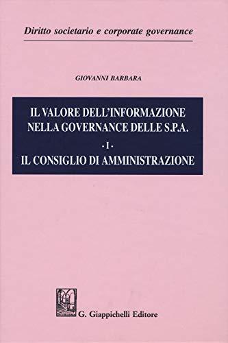 Il valore dell'informazione nella governance delle S.P.A.. Il consiglio di amministrazione (Vol. 1)