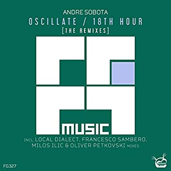 Oscillate / 18th Hour [The Remixes]