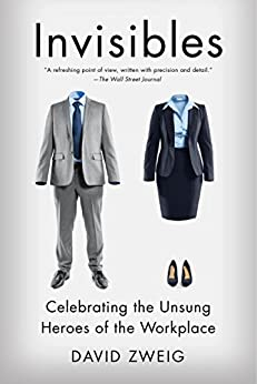 Invisibles: The Power of Anonymous Work in an Age of Relentless Self-Promotion by [David Zweig]