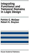 Integrating Functional and Temporal Domains in Logic Design: The False Path Problem and Its Implications (The Springer International Series in Engineering and Computer Science Book 139)